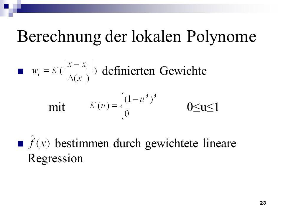 23 Berechnung der lokalen Polynome definierten Gewichte mit 0u1 bestimmen durch gewichtete lineare Regression