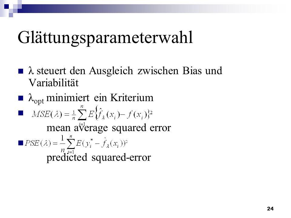 24 Glättungsparameterwahl λ steuert den Ausgleich zwischen Bias und Variabilität λ opt minimiert ein Kriterium mean average squared error predicted sq
