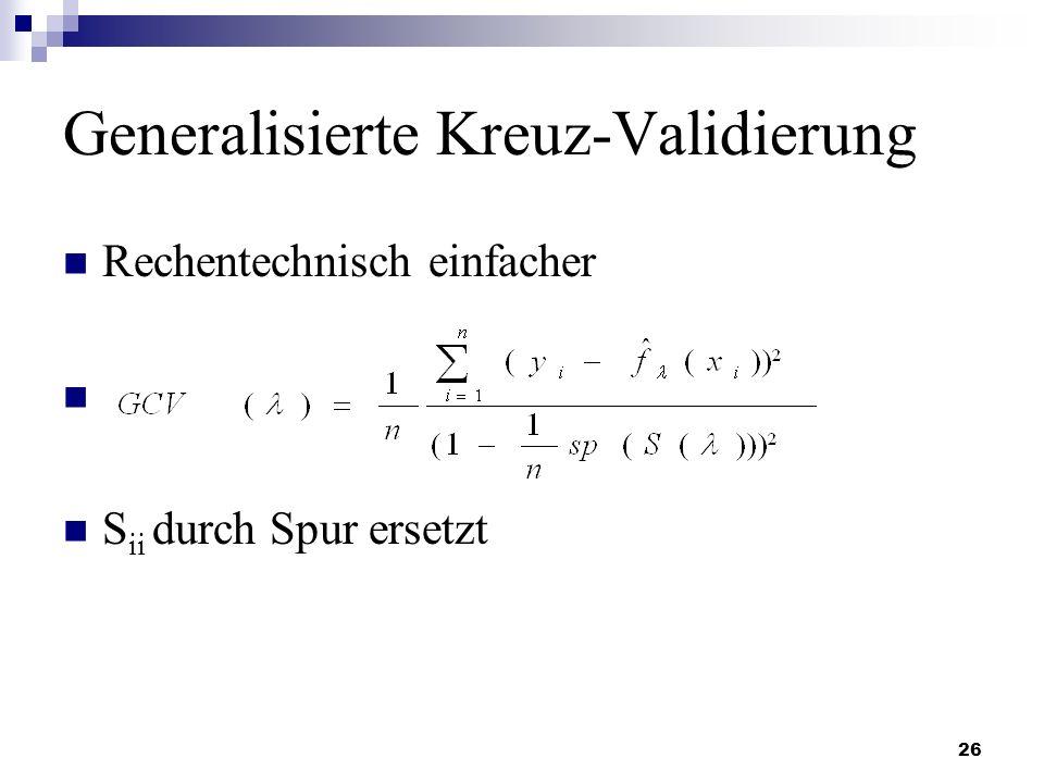 26 Generalisierte Kreuz-Validierung Rechentechnisch einfacher S ii durch Spur ersetzt