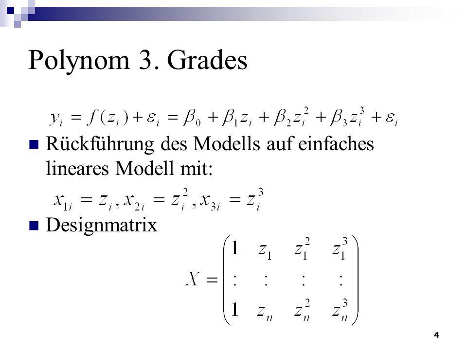 4 Polynom 3. Grades Rückführung des Modells auf einfaches lineares Modell mit: Designmatrix