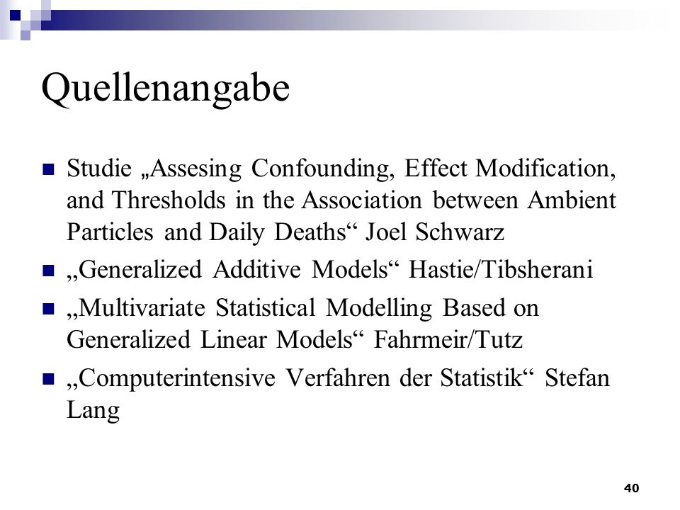 40 Quellenangabe Studie Assesing Confounding, Effect Modification, and Thresholds in the Association between Ambient Particles and Daily Deaths Joel S