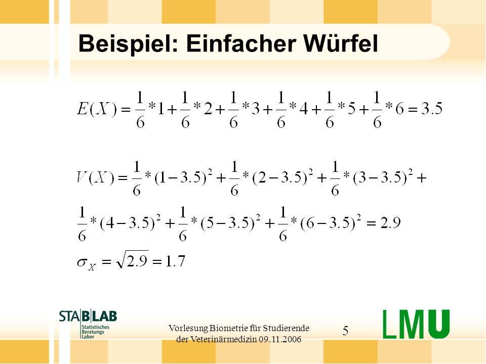 Vorlesung Biometrie für Studierende der Veterinärmedizin 09.11.2006 5 Beispiel: Einfacher Würfel