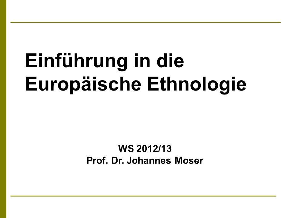 Einführung in die Europäische Ethnologie WS 2012/13 Prof. Dr. Johannes Moser