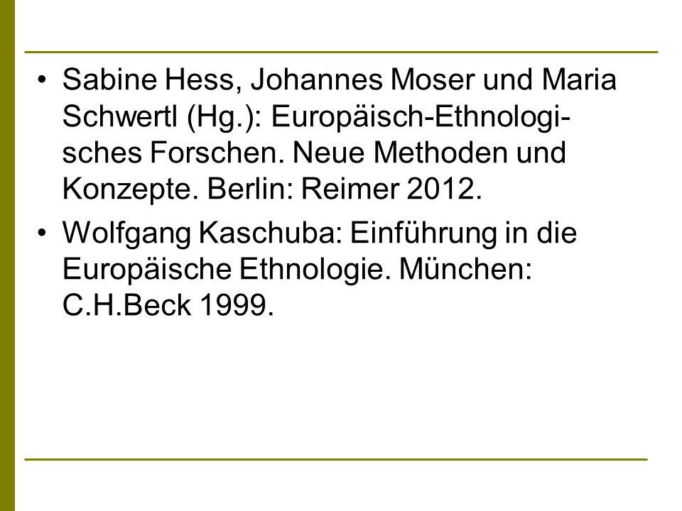 Sabine Hess, Johannes Moser und Maria Schwertl (Hg.): Europäisch-Ethnologi- sches Forschen. Neue Methoden und Konzepte. Berlin: Reimer 2012. Wolfgang