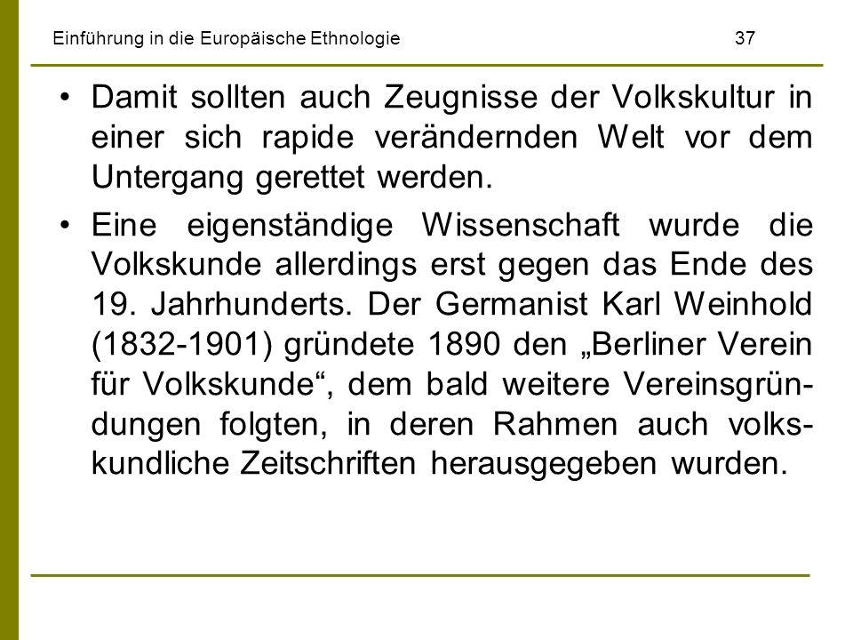 Einführung in die Europäische Ethnologie 37 Damit sollten auch Zeugnisse der Volkskultur in einer sich rapide verändernden Welt vor dem Untergang gere