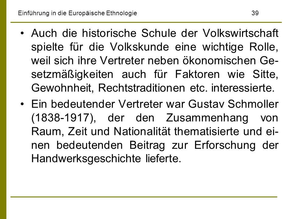 Einführung in die Europäische Ethnologie 39 Auch die historische Schule der Volkswirtschaft spielte für die Volkskunde eine wichtige Rolle, weil sich