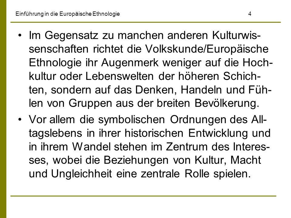 Einführung in die Europäische Ethnologie4 Im Gegensatz zu manchen anderen Kulturwis- senschaften richtet die Volkskunde/Europäische Ethnologie ihr Aug