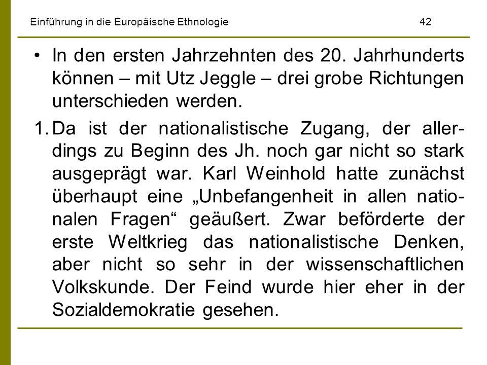 Einführung in die Europäische Ethnologie 42 In den ersten Jahrzehnten des 20. Jahrhunderts können – mit Utz Jeggle – drei grobe Richtungen unterschied