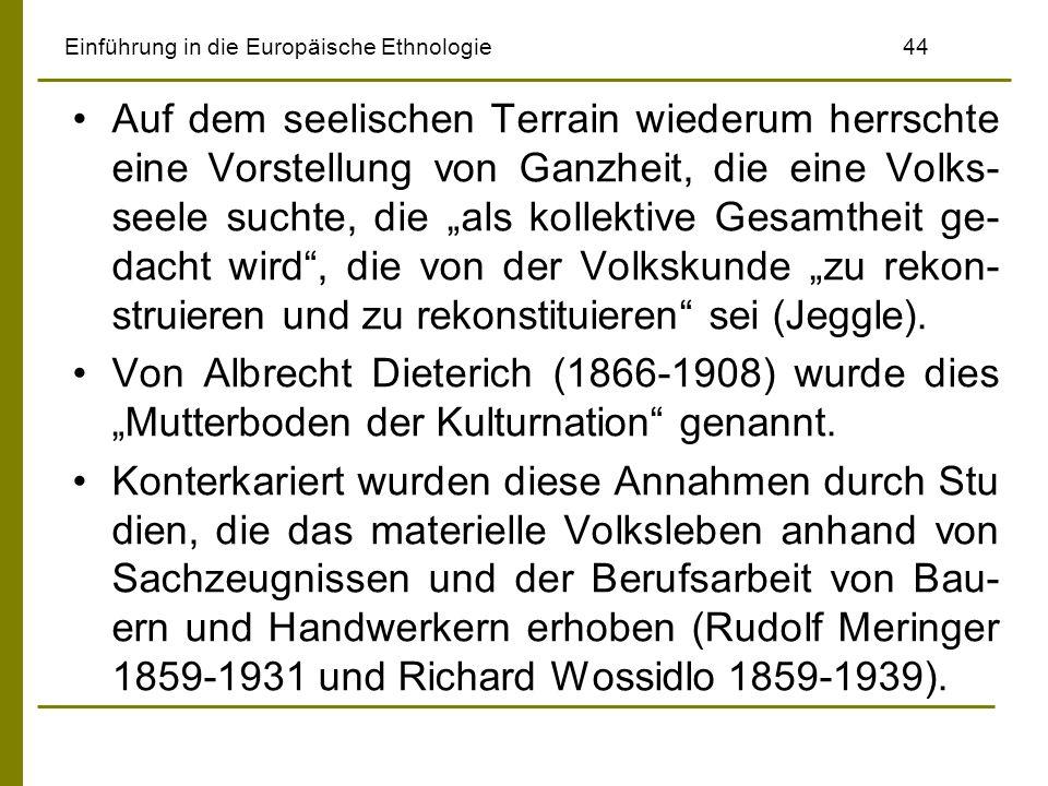 Einführung in die Europäische Ethnologie 44 Auf dem seelischen Terrain wiederum herrschte eine Vorstellung von Ganzheit, die eine Volks- seele suchte,