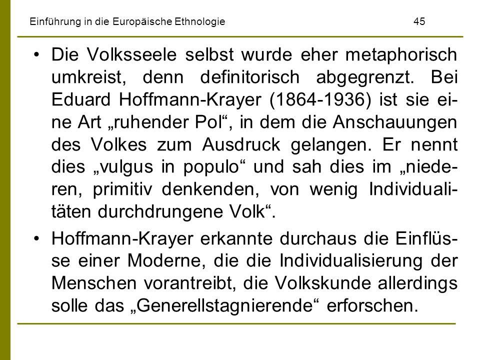 Einführung in die Europäische Ethnologie 45 Die Volksseele selbst wurde eher metaphorisch umkreist, denn definitorisch abgegrenzt. Bei Eduard Hoffmann