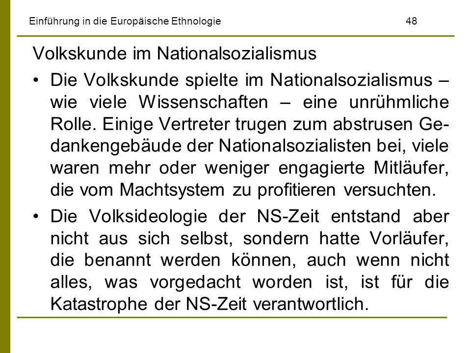 Einführung in die Europäische Ethnologie 48 Volkskunde im Nationalsozialismus Die Volkskunde spielte im Nationalsozialismus – wie viele Wissenschaften