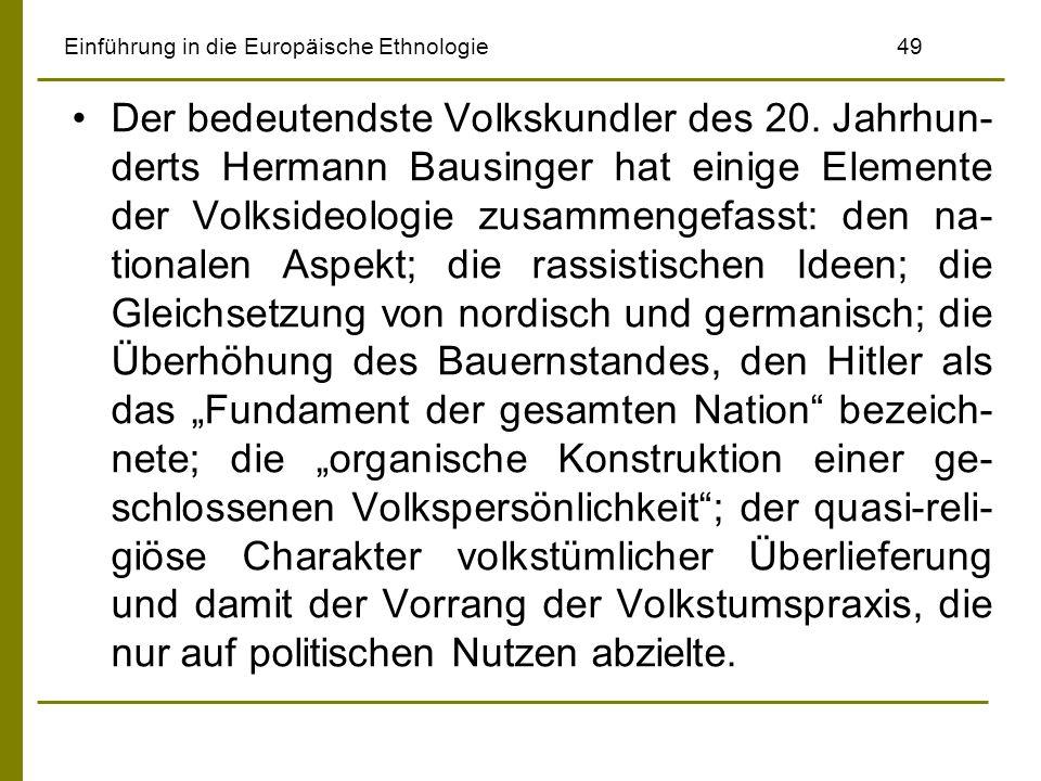 Einführung in die Europäische Ethnologie 49 Der bedeutendste Volkskundler des 20. Jahrhun- derts Hermann Bausinger hat einige Elemente der Volksideolo