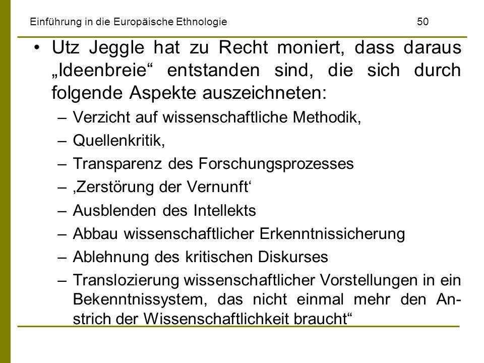 Einführung in die Europäische Ethnologie 50 Utz Jeggle hat zu Recht moniert, dass daraus Ideenbreie entstanden sind, die sich durch folgende Aspekte a