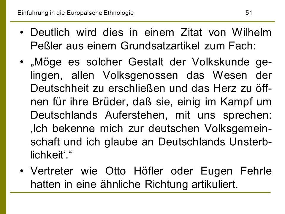 Einführung in die Europäische Ethnologie 51 Deutlich wird dies in einem Zitat von Wilhelm Peßler aus einem Grundsatzartikel zum Fach: Möge es solcher