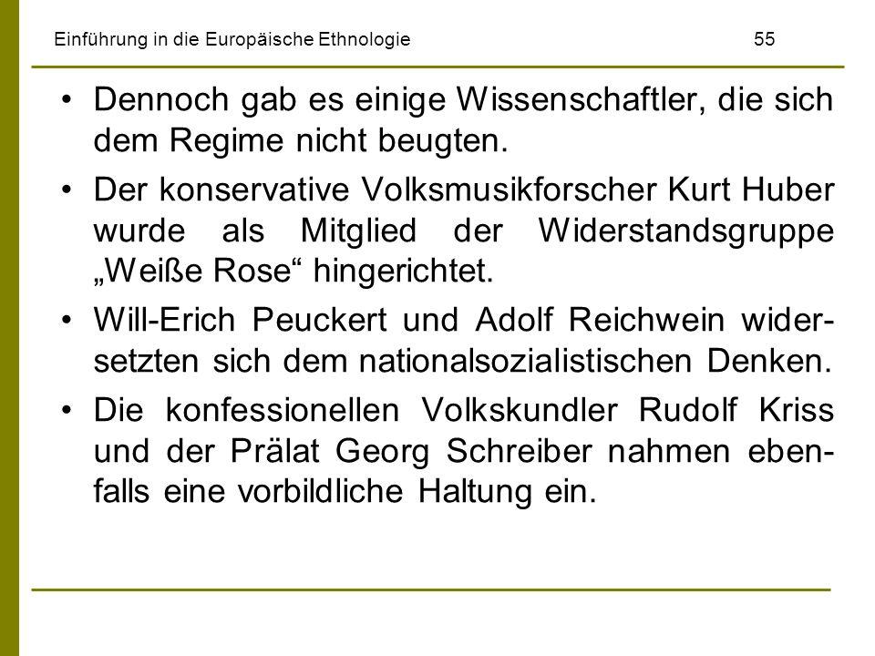Einführung in die Europäische Ethnologie 55 Dennoch gab es einige Wissenschaftler, die sich dem Regime nicht beugten. Der konservative Volksmusikforsc