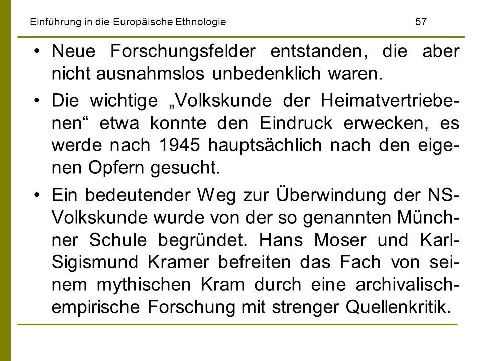 Einführung in die Europäische Ethnologie 57 Neue Forschungsfelder entstanden, die aber nicht ausnahmslos unbedenklich waren. Die wichtige Volkskunde d