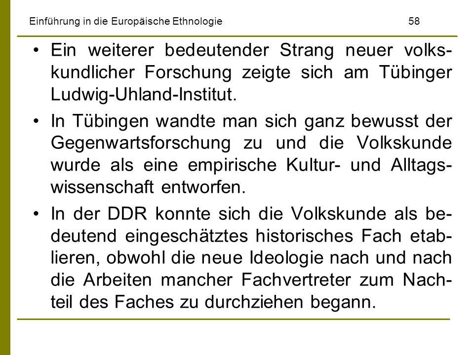 Einführung in die Europäische Ethnologie 58 Ein weiterer bedeutender Strang neuer volks- kundlicher Forschung zeigte sich am Tübinger Ludwig-Uhland-In