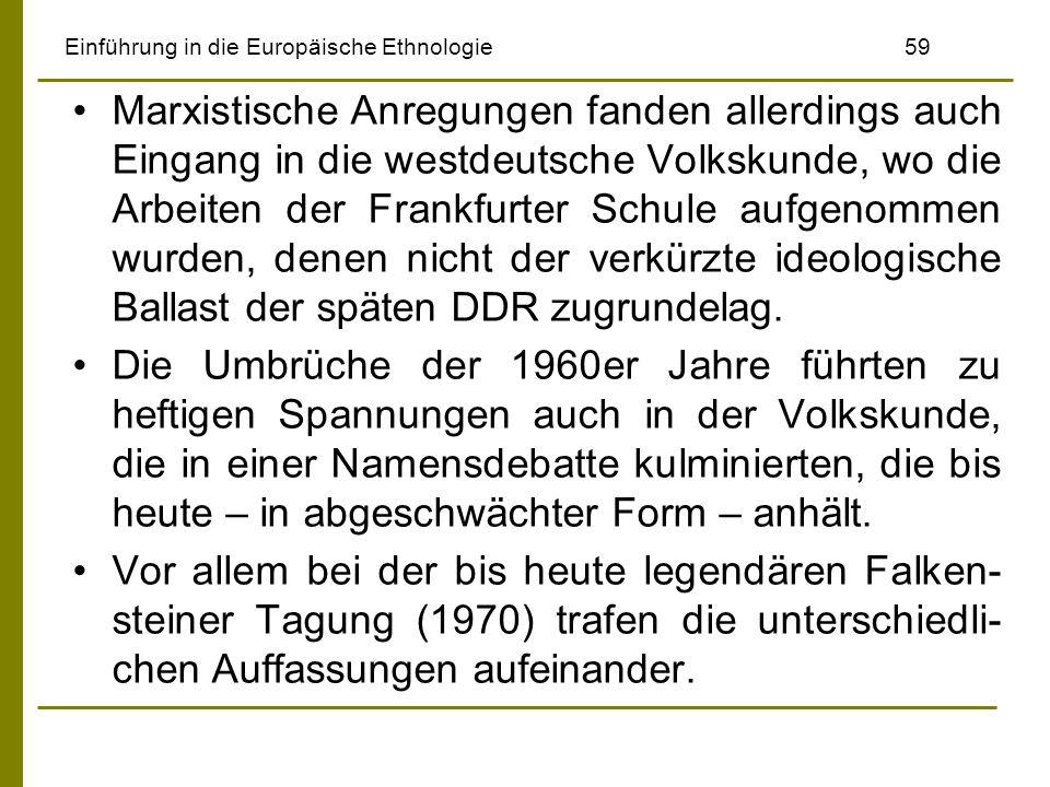 Einführung in die Europäische Ethnologie 59 Marxistische Anregungen fanden allerdings auch Eingang in die westdeutsche Volkskunde, wo die Arbeiten der