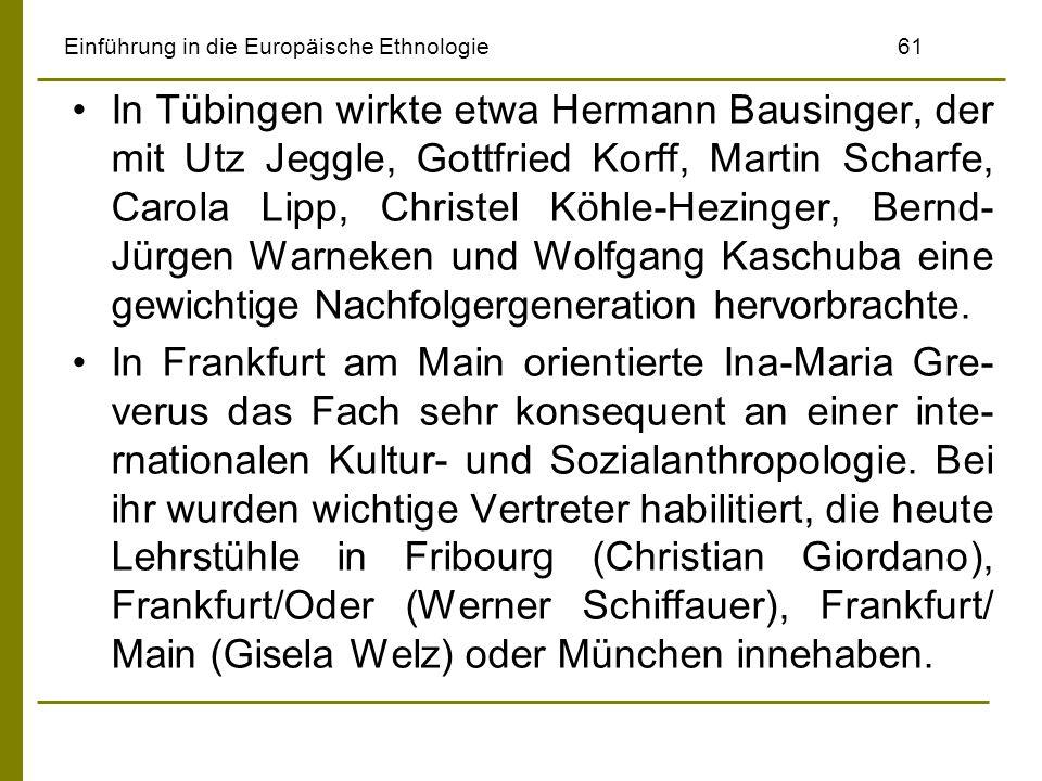 Einführung in die Europäische Ethnologie 61 In Tübingen wirkte etwa Hermann Bausinger, der mit Utz Jeggle, Gottfried Korff, Martin Scharfe, Carola Lip