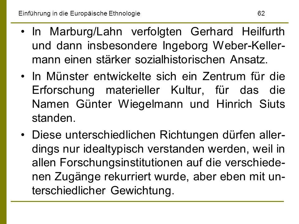 Einführung in die Europäische Ethnologie 62 In Marburg/Lahn verfolgten Gerhard Heilfurth und dann insbesondere Ingeborg Weber-Keller- mann einen stärk