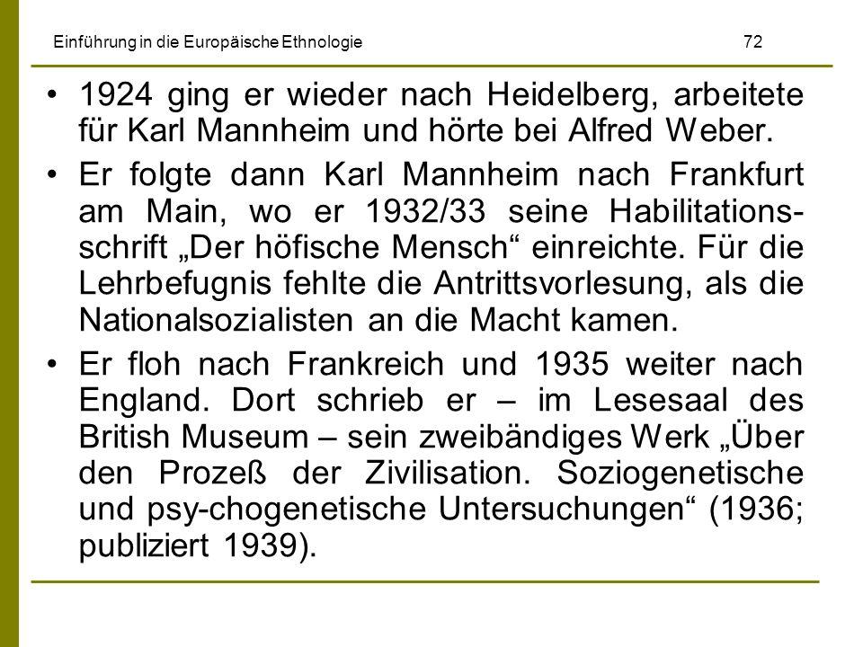 Einführung in die Europäische Ethnologie 72 1924 ging er wieder nach Heidelberg, arbeitete für Karl Mannheim und hörte bei Alfred Weber. Er folgte dan