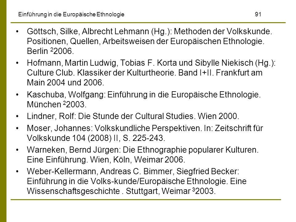 Einführung in die Europäische Ethnologie 91 Göttsch, Silke, Albrecht Lehmann (Hg.): Methoden der Volkskunde. Positionen, Quellen, Arbeitsweisen der Eu