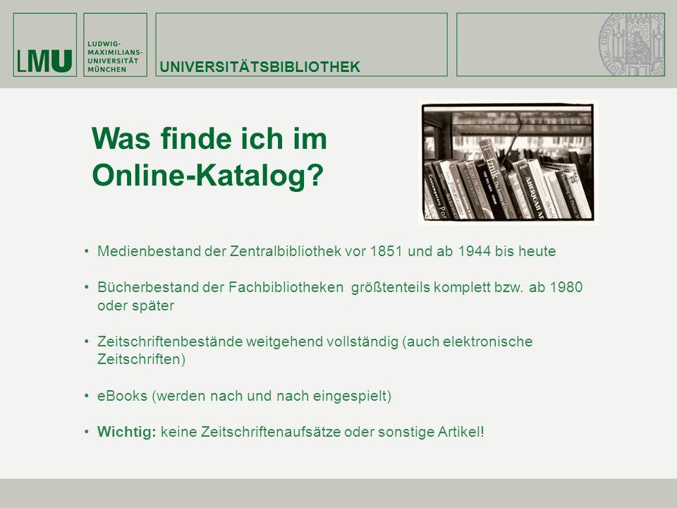 UNIVERSITÄTSBIBLIOTHEK Was finde ich im Online-Katalog? Medienbestand der Zentralbibliothek vor 1851 und ab 1944 bis heute Bücherbestand der Fachbibli