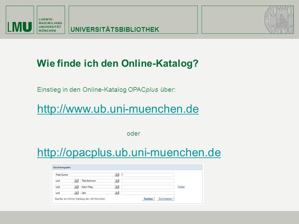 UNIVERSITÄTSBIBLIOTHEK Wie finde ich den Online-Katalog? Einstieg in den Online-Katalog OPACplus über: http://www.ub.uni-muenchen.de oder http://opacp