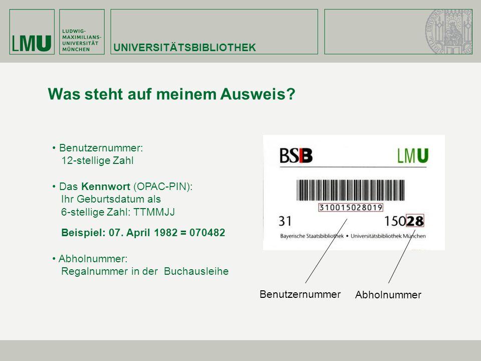 Was steht auf meinem Ausweis? Benutzernummer: 12-stellige Zahl Das Kennwort (OPAC-PIN): Ihr Geburtsdatum als 6-stellige Zahl: TTMMJJ Beispiel: 07. Apr