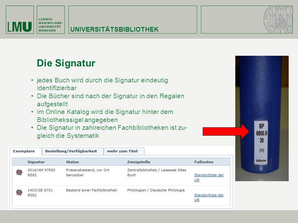 UNIVERSITÄTSBIBLIOTHEK Die Signatur jedes Buch wird durch die Signatur eindeutig identifizierbar Die Bücher sind nach der Signatur in den Regalen aufg