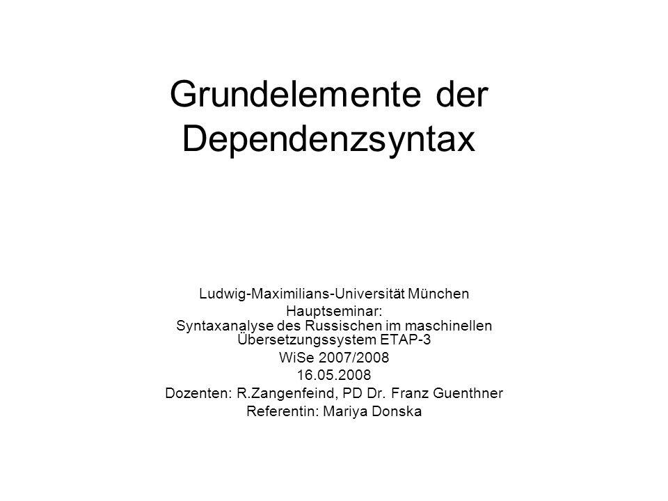 Grundelemente der Dependenzsyntax Ludwig-Maximilians-Universität München Hauptseminar: Syntaxanalyse des Russischen im maschinellen Übersetzungssystem
