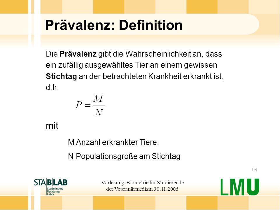 Vorlesung: Biometrie für Studierende der Veterinärmedizin 30.11.2006 13 Prävalenz: Definition Die Prävalenz gibt die Wahrscheinlichkeit an, dass ein z