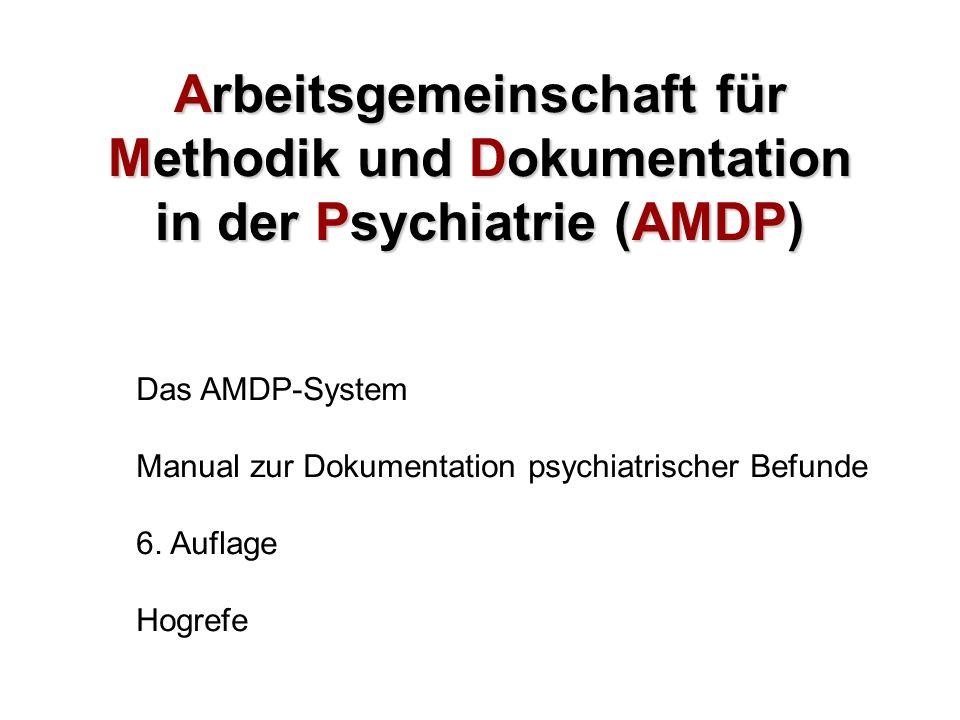 Arbeitsgemeinschaft für Methodik und Dokumentation in der Psychiatrie (AMDP) Das AMDP-System Manual zur Dokumentation psychiatrischer Befunde 6. Aufla