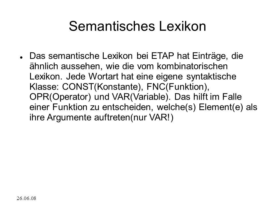26.06.08 Semantisches Lexikon Das semantische Lexikon bei ETAP hat Einträge, die ähnlich aussehen, wie die vom kombinatorischen Lexikon. Jede Wortart