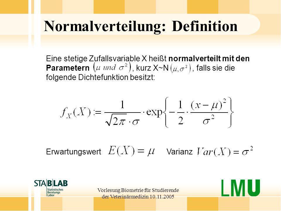 Vorlesung Biometrie für Studierende der Veterinärmedizin 10.11.2005 Eine stetige Zufallsvariable X heißt normalverteilt mit den Parametern, kurz X~N,