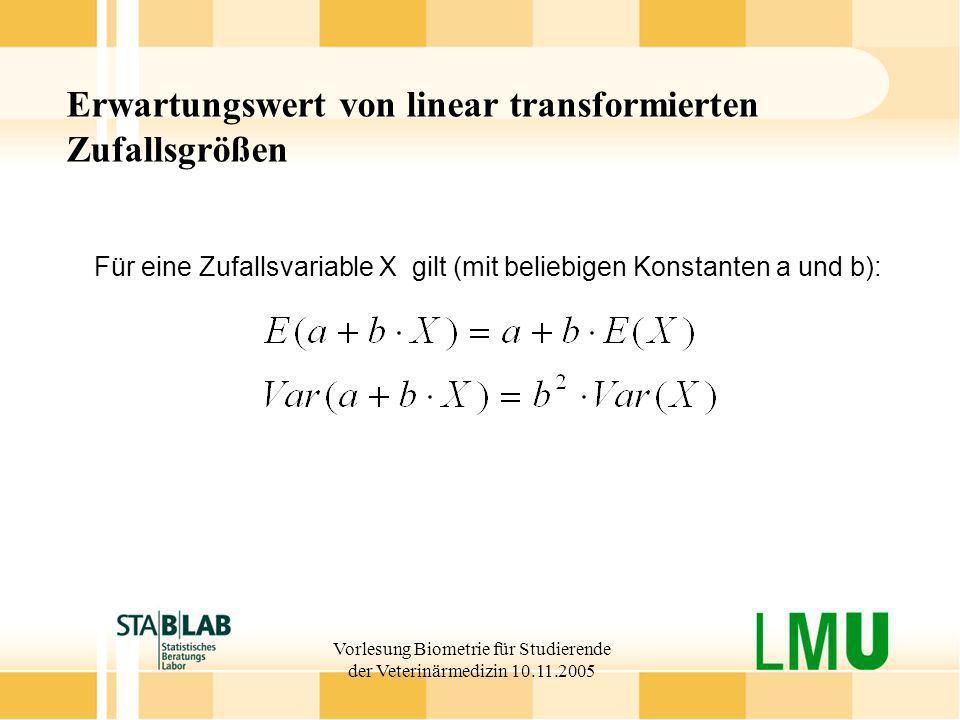 Vorlesung Biometrie für Studierende der Veterinärmedizin 10.11.2005 Erwartungswert von linear transformierten Zufallsgrößen Für eine Zufallsvariable X