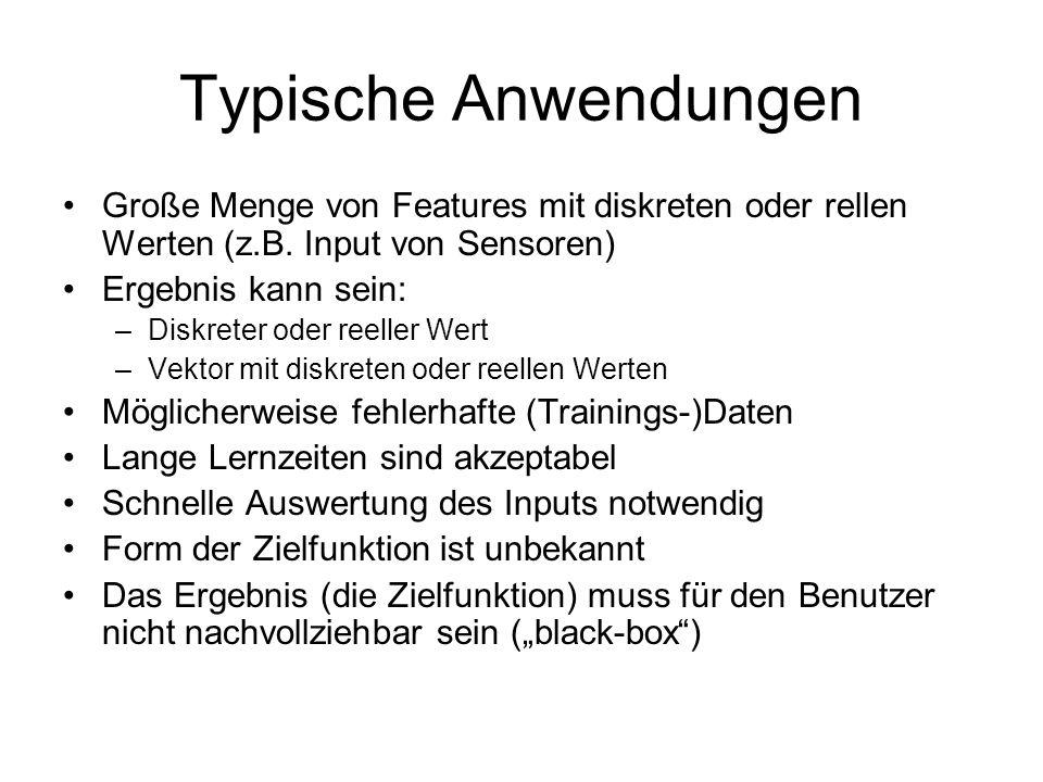 Typische Anwendungen Große Menge von Features mit diskreten oder rellen Werten (z.B. Input von Sensoren) Ergebnis kann sein: –Diskreter oder reeller W