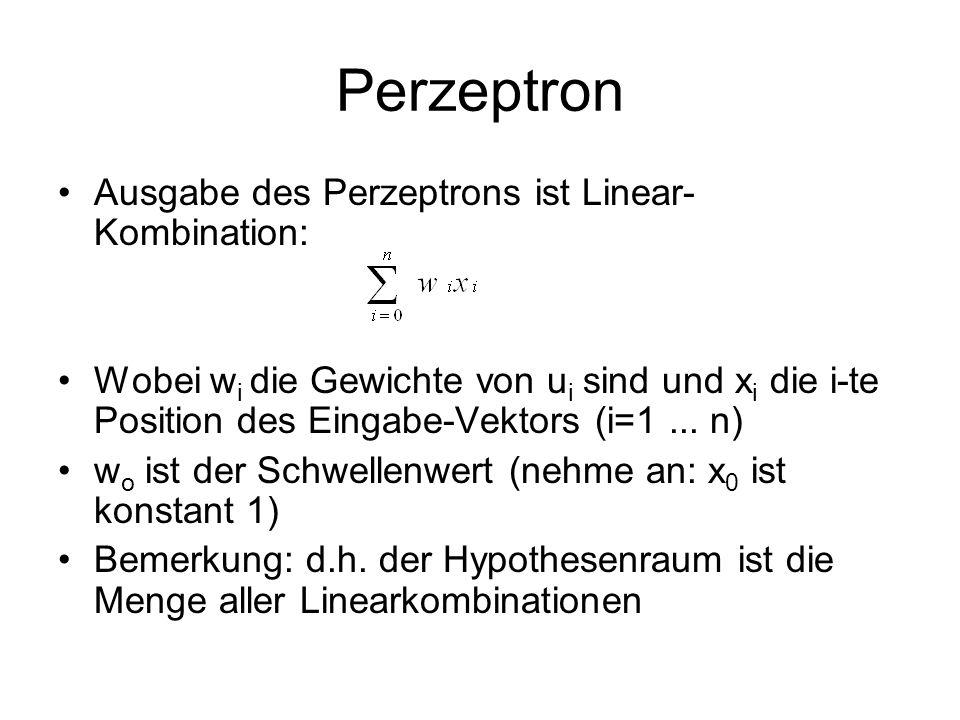 Perzeptron Ausgabe des Perzeptrons ist Linear- Kombination: Wobei w i die Gewichte von u i sind und x i die i-te Position des Eingabe-Vektors (i=1...
