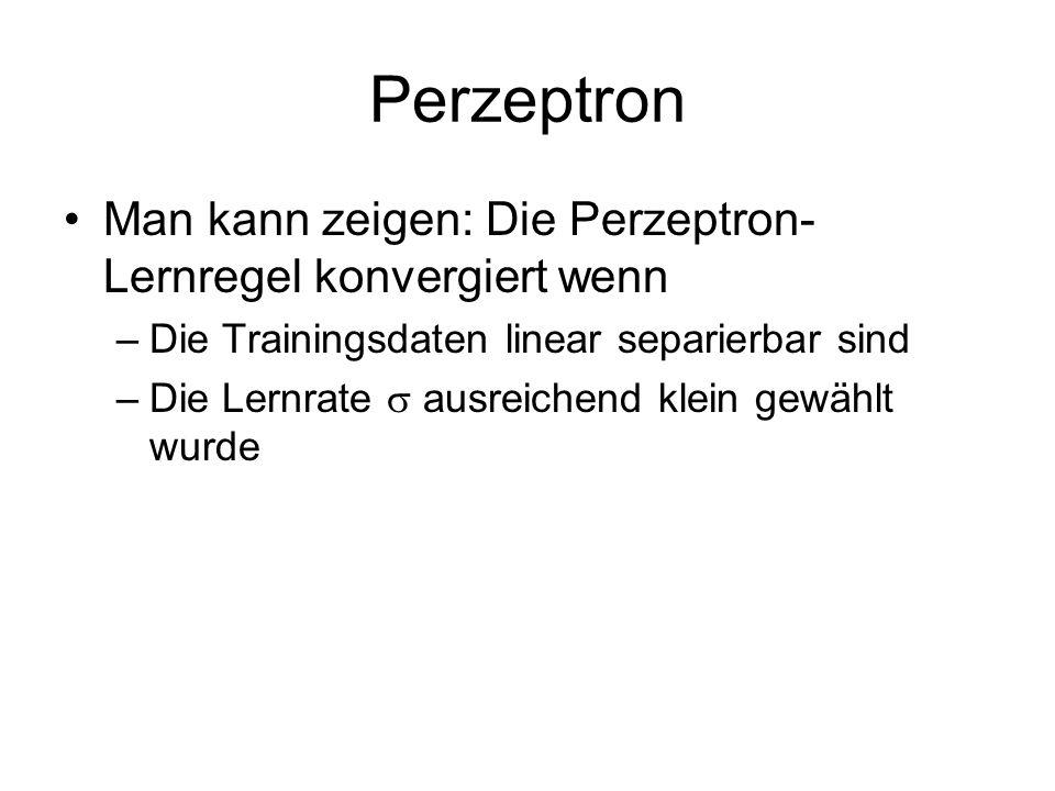 Perzeptron Man kann zeigen: Die Perzeptron- Lernregel konvergiert wenn –Die Trainingsdaten linear separierbar sind –Die Lernrate ausreichend klein gew