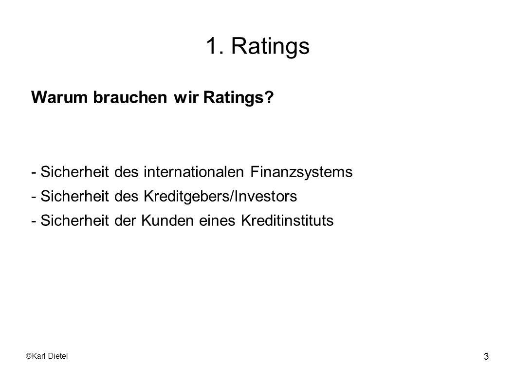 ©Karl Dietel 14 1.1 Externe Ratings Ratingprozess Der Ratingprozess internationaler Agenturen ist komplex und vielschichtig und hängt vom zu beurteilenden Kapitalmarktinstrument ab.