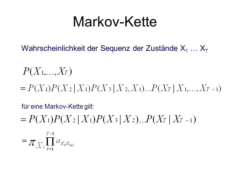 Markov-Kette Wahrscheinlichkeit der Sequenz der Zustände X 1 … X T für eine Markov-Kette gilt: