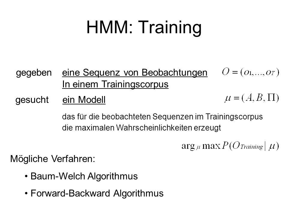 HMM: Training gegeben eine Sequenz von Beobachtungen In einem Trainingscorpus ein Modellgesucht das für die beobachteten Sequenzen im Trainingscorpus
