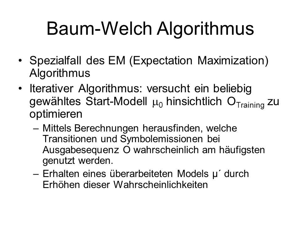 Baum-Welch Algorithmus Spezialfall des EM (Expectation Maximization) Algorithmus Iterativer Algorithmus: versucht ein beliebig gewähltes Start-Modell