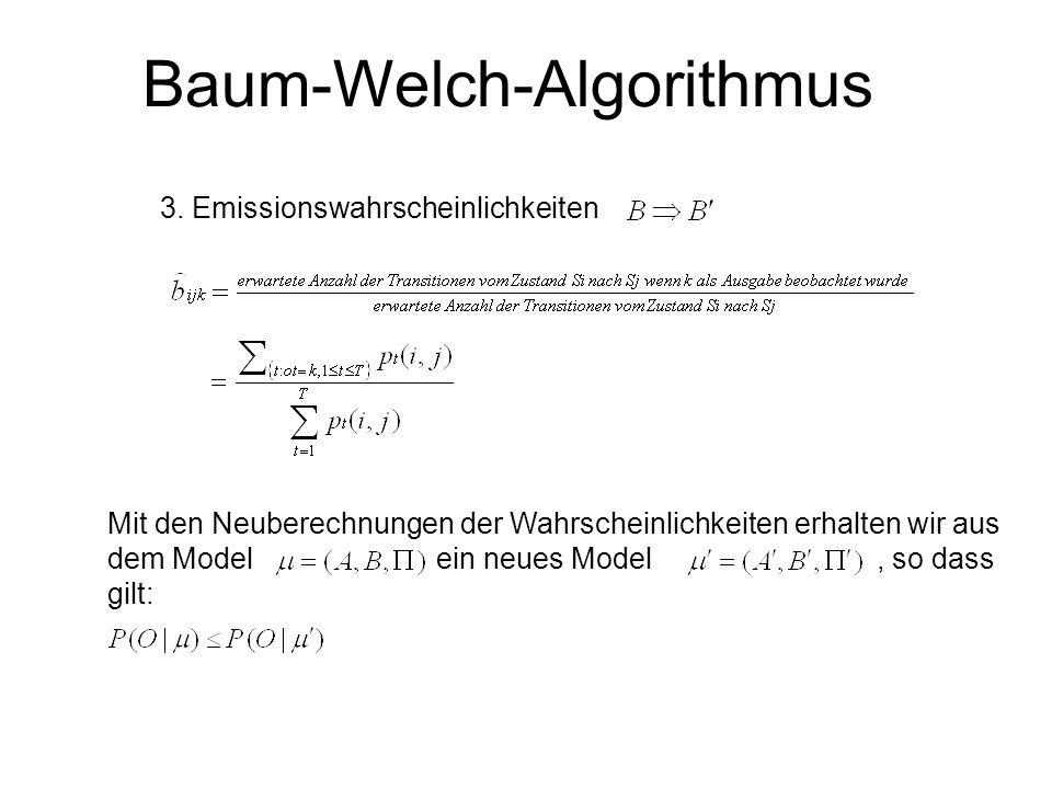 Baum-Welch-Algorithmus 3. Emissionswahrscheinlichkeiten Mit den Neuberechnungen der Wahrscheinlichkeiten erhalten wir aus dem Model ein neues Model, s