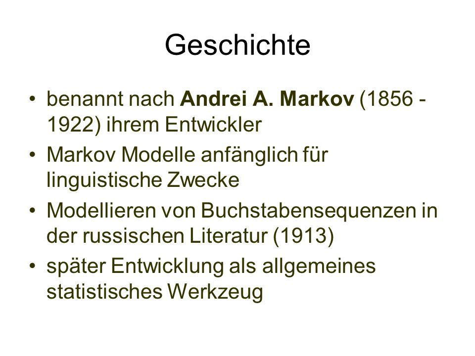 Geschichte benannt nach Andrei A. Markov (1856 - 1922) ihrem Entwickler Markov Modelle anfänglich für linguistische Zwecke Modellieren von Buchstabens