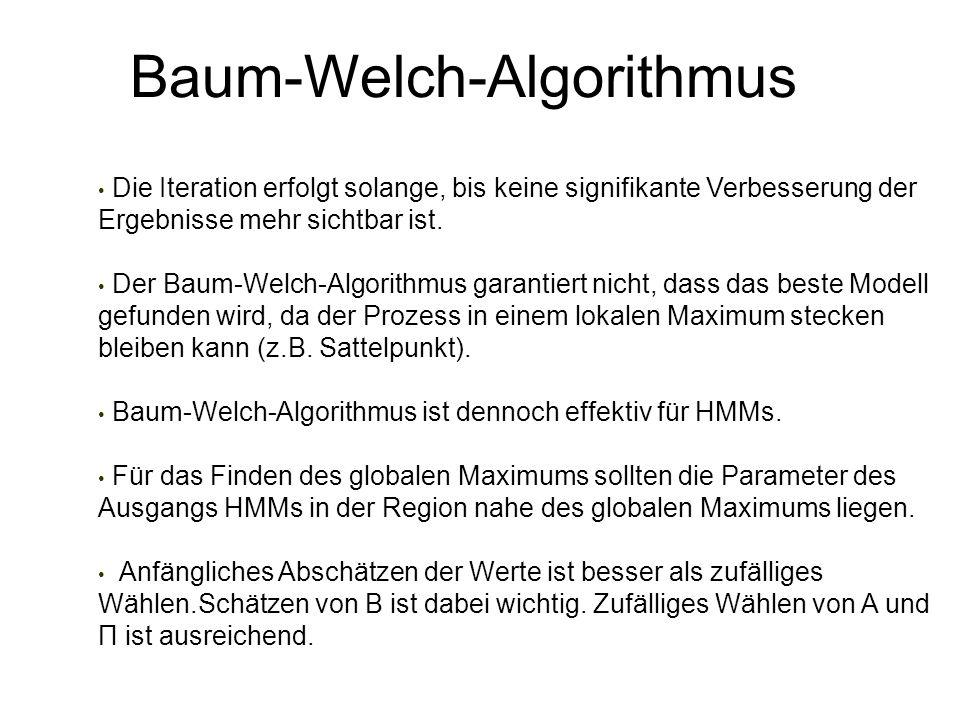 Baum-Welch-Algorithmus Die Iteration erfolgt solange, bis keine signifikante Verbesserung der Ergebnisse mehr sichtbar ist. Der Baum-Welch-Algorithmus