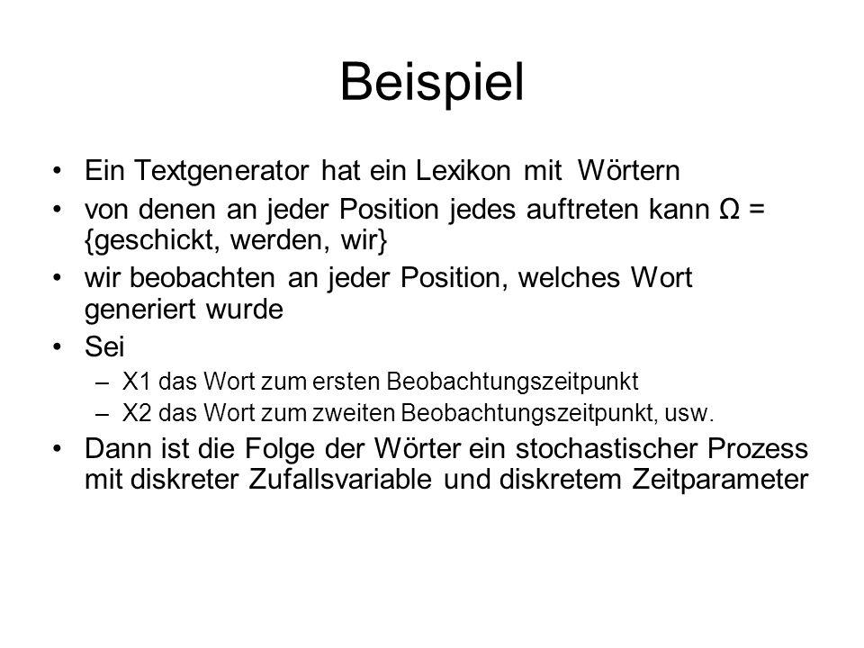 Beispiel Ein Textgenerator hat ein Lexikon mit Wörtern von denen an jeder Position jedes auftreten kann Ω = {geschickt, werden, wir} wir beobachten an