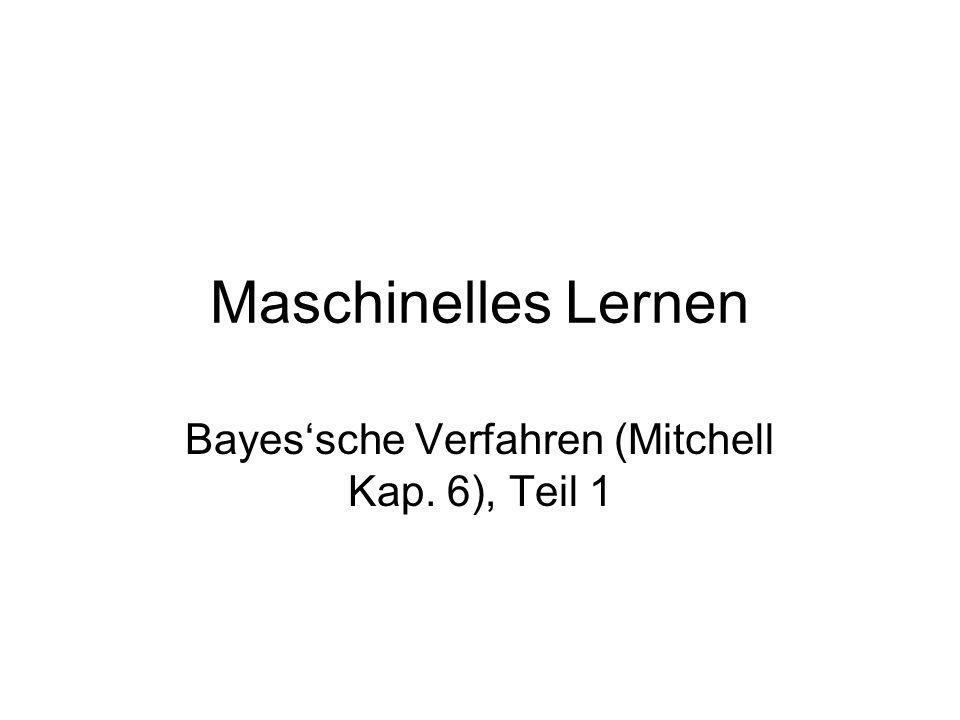 Maschinelles Lernen Bayessche Verfahren (Mitchell Kap. 6), Teil 1