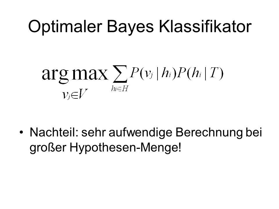 Optimaler Bayes Klassifikator Nachteil: sehr aufwendige Berechnung bei großer Hypothesen-Menge!
