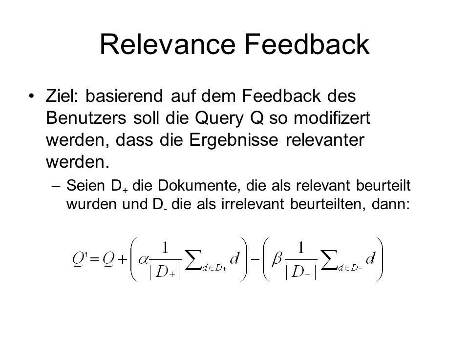 Relevance Feedback Ziel: basierend auf dem Feedback des Benutzers soll die Query Q so modifizert werden, dass die Ergebnisse relevanter werden. –Seien
